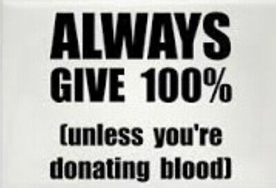 Always Give 100% (Unless you're donating Blood) Humor Try your best Funny