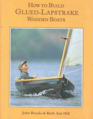 How to Build Glued Lapstrake Wooden Boats, Hardcover by Brooks, John; Hill, R...
