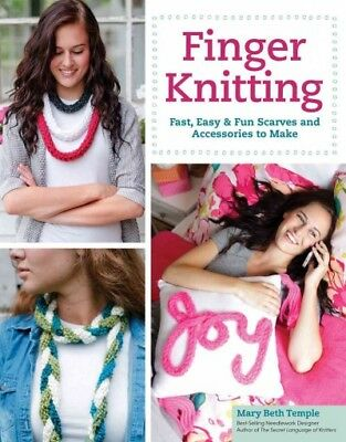 Finger Knitting : Fast, Easy & Fun Scarves and Accessories to Make, Paperback...
