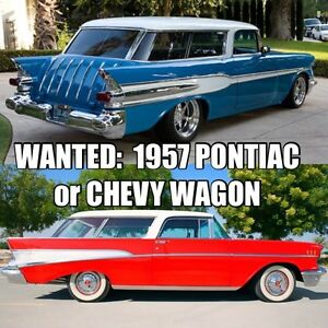 I'm looking for a 1957 Chev/Pontiac wagon, or 55-60 GM Wagon