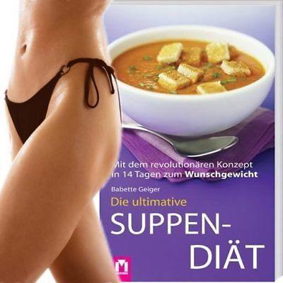 Die ultimative 2 Wochen - Suppen-Diät! 28 leckere, magische Rezepte (33/17,2/11)