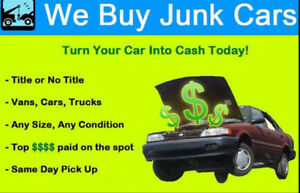 WE BUY YOUR CAR  - ANY  CONDITION $100-$1500