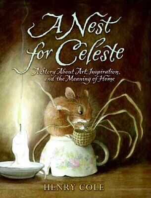 Nest for Celeste : A Story About Art, Inspiration, and the Meaning of Home, H...