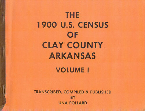1900 U.S. Census Of Clay County Arkansas Volume 1 Genealogy Book 1983