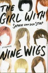 GIRL WITH NINE WIGS BY SOPHIE VAN DER STAP HER CANCER MEMOIR