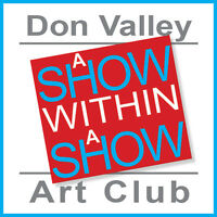 """""""A SHOW WITHIN A SHOW"""" Don Valley Art Club Show and Sale"""