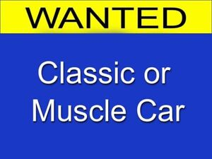 Wanted sell me your classic muscle car this weekend cash buyer
