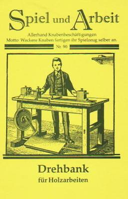 Bauanleitung Drechselbank Drehbank Drehmaschine Holz Reprint ~1920 Baupläne