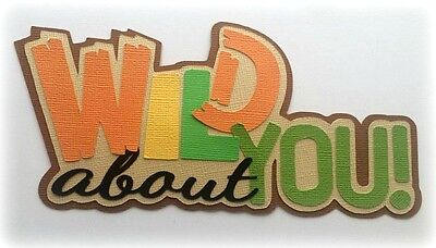 WILD ABOUT YOU TITLE PREMADE PAPER PIECING 3D DIE CUT MY TEAR BEARS KIRA