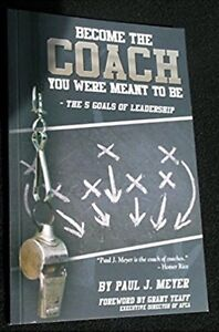 Become the Coach You Were Meant to Be by Paul.J. Meyer