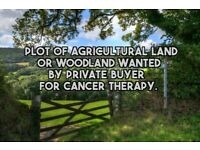 Plot Of Agricultural Land Or Woodland Wanted For Cancer Therapy.