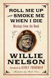 ROLL ME UP AND SMOKE ME WHEN I DIE: Willie Nelson