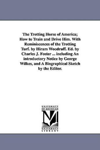The Trotting Horse of America; How to Train and Drive Him  With Reminiscenc...