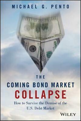 The Coming Bond Market Collapse: How To Survive The Demise Of The U S Debt...