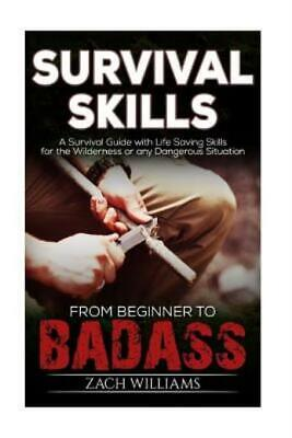 Survival Skills: A Guide With Life Saving Survival Skills For The Wildernes...