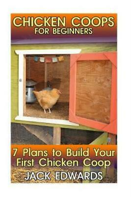 Chicken Coops For Beginners: 7 Plans To Build Your First Chicken Coop: (How...