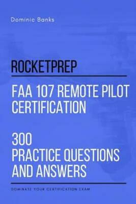 Rocketprep FAA 107 Remote Pilot Certification 300 Practice Questions and An...