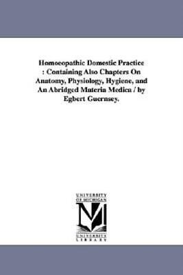 Homoeopathic Domestic Practice: Containing Also Chapters On Anatomy, Physio...