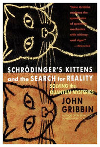 SCHRODINGER'S KITTENS AND THE SEARCH FOR REALITY: Solving the Qu