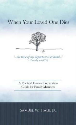 When Your Loved One Dies: A Practical Funeral Preparation Guide For Family ...