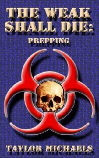 The Weak Shall Die: Prepping