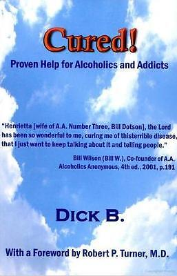 Cured Proven Help For Alcoholics And Addicts By Dick B Aa Bill W History