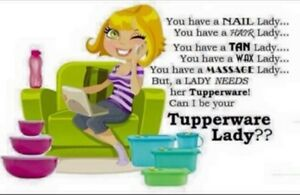 ARE YOU LOOKING FOR A TUPPERWARE LADY??