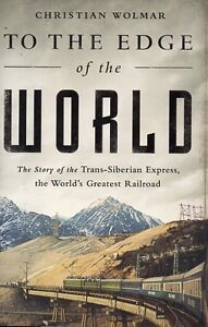 TO THE EDGE OF THE WORLD STORY OF TRANS-SIBERIAN EXPRESS NEW