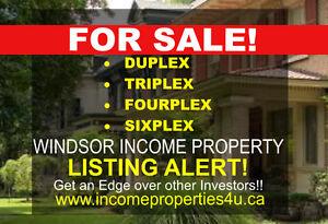 Windsor INCOME PROPERTIES 4 SALE (Duplex /Triplex /4plex /6plex)