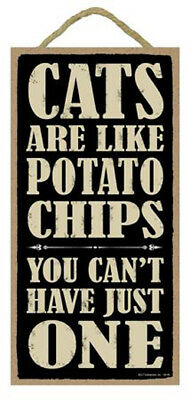 "Cats are Like Potato Chips You Can't Have Just One Sign Plaque Dog 5"" x 10"""