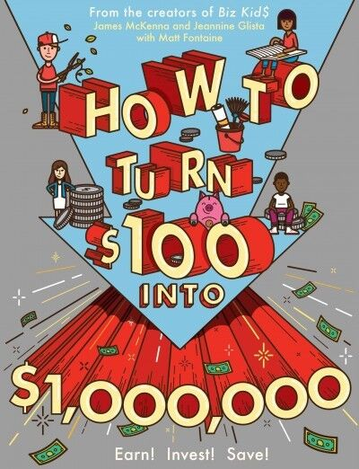 How to Turn $100 into $1,000,000 : Earn! Save! Invest!, Paperback by McKenna,...