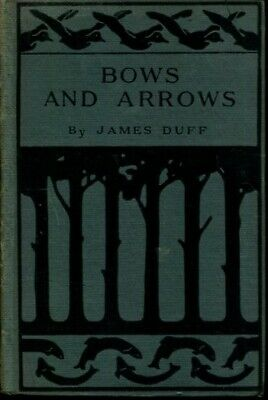 Bows and arrows;: How they are best made for all kinds of target shooting,