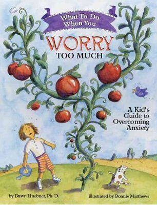 What to Do When You Worry Too Much : A Kid's Guide to Overcoming Anxiety, Pap...