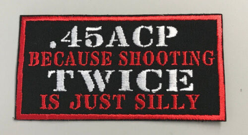 """Custom Vest Patch """"45 ACP BECAUSE SHOOTING TWICE IS JUST SILLY"""" 4""""X2"""""""