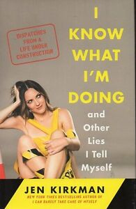 JEN KIRKMAN I KNOW WHAT I'M DOING AND OTHER LIES I TELL MYSELF