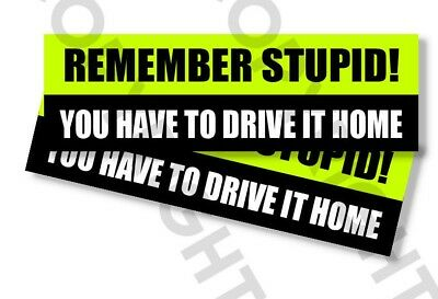 "Funny Bumper Stickers - YOU HAVE TO DRIVE IT HOME - SET OF 2- 8"" wide #841 for sale  Shipping to Canada"