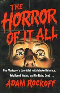 HORROR OF IT ALL BY ADAM ROCKOFF I SPIT ON YOUR GRAVE BIOGRAPHY