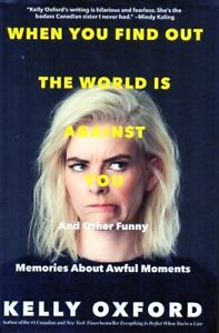 WHEN YOU FIND OUT THE WORLD IS AGAINST YOU BY KELLY OXFORD NEW
