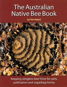 The Australian Native Bee Book: Stingless Sugarbag Bees by Tim Heard