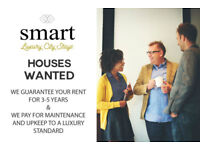 HOUSES WANTED FOR RENT. WE GUARANTEE YOUR INCOME FOR 3-5 YEARS