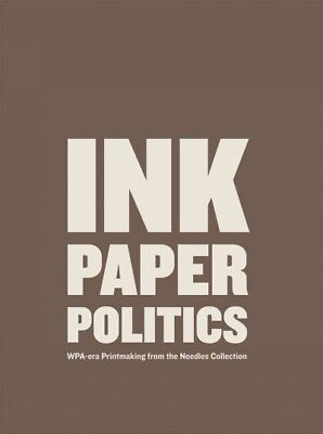 Ink, Paper, Politics : WPA-Era Printmaking from the Needles Collection, Paper...