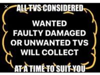 faulty TVs wanted working ones as well no cracked screen cash paid