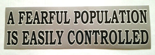 A FEARFUL POPULATION IS EASILY CONTROLLED Freedom Rights Bumper Sticker L