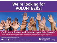 LOOKING FOR VOLUNTEERS IN IPSWICH TO WORK WITH HOMELESS YOUNG PEOPLE & ADULTS IN SUPPORTED HOUSING