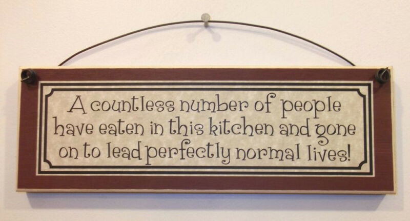 Funny Kitchen Signs - A COUNTLESS NUMBER OF PEOPLE HAVE EATEN IN THIS KITCHEN ..