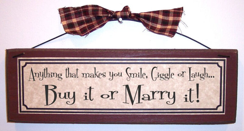 ANYTHING THAT MAKES YOU SMILE, GIGGLE OR LAUGH... BUY IT OR MARRY IT! Funny sign