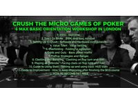 CRUSH THE MICRO GAMES OF POKER 6 MAX BASIC ORIENTATION WORKSHOP IN LONDON