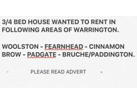 3/4 BED HOUSE WANTED TO RENT IN FOLLOWING AREAS OF WARRINGTON.