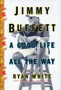 A GOOD LIFE ALL THE WAY JIMMY BUFFETT BIOGRAPHY NEW SAVE $26