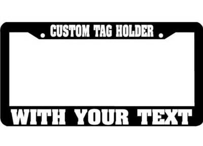 TAG HOLDER CUSTOM TEXT PERSONALIZED CUSTOMIZED License Plate Frame - Personalized License Plate Frame